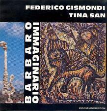 GISMONDI Federico, SAN Tina, Federico Gismondi. Tina San. Immaginario barbaro