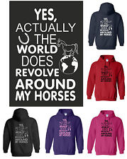 YES actually world DOES revolve around my HORSES Funny Horse Adult Hoody S - 2XL