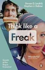 Think Like a Freak: Secrets of the Rogue Economist by Steven D. Levitt, Stephen J. Dubner (Paperback, 2015)