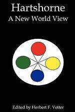 Hartshorne: A New World View by Herbert F. Vetter (2007, Paperback)