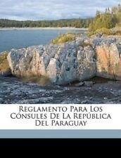 Reglamento Para Los Cónsules De La República Del Paraguay (Spanish Edition) [Pap