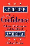 A Culture of Confidence : Politics, Performance and the Idea of America by...