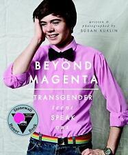Beyond Magenta: Transgender Teens Speak Out by Kuklin, Susan