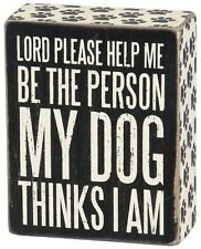 Primitives by Kathy Box Sign ~ Help Me Be the Person My Dog Thinks I am ~