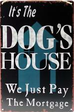 Dogs House We Just Pay Mortgage - 30 x 20cm Novelty Metal Quote Sign Plaque