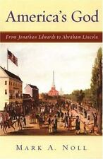 America's God : From Jonathan Edwards to Abraham Lincoln by Mark A. Noll...