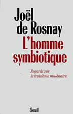 JOËL DE ROSNAY***RARE***L'HOMME SYMBIOTIQUE**REGARDS SUR LE TROISIÈME MILLÉNAIRE