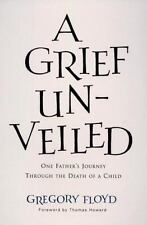 A Grief Unveiled: One Father's Journey Through the Loss of a Child by Gregory F