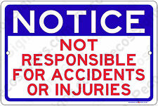 NOTICE Not Responsible for Accidents or Injuries 12X8 Aluminum Sign Made in USA