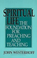 Spiritual Life: The Foundation for Preaching and Teaching Westerhoff, John Pape