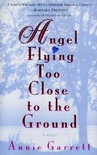 Angel Flying Too Close to the Ground by Annie Garrett Hardcover dj 1st ed