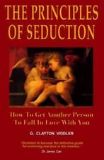 The Principles of Seduction: How to Get Another Person to Fall in Love With You
