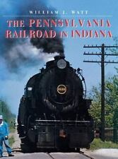 Railroads Past and Present: The Pennsylvania Railroad in Indiana by William...