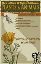 How to Draw 60 Native California Plants and Animals : A Field Guide, Paperbac...