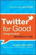 Twitter for Good: Change the World One Tweet at a Time, Diaz-Ortiz, Claire, New