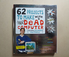 62 Projects to Make with a Dead Computer : And Other Discarded Electronics by Ra