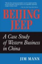 Beijing Jeep : A Case Study of Western Business in China by Jim Mann (1997,...