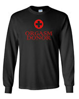 Long Sleeve Orgasm Donor #2 Shirt Rude Medical Satire Funny Sayings Slogans Tee