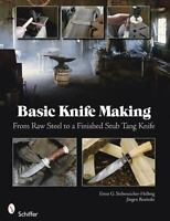 Basic Knife Making: From Raw Steel to a Finished Stub Tang Knife: By Ernst G ...