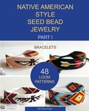 Native American Style Seed Bead Jewelry. Part I. Bracelets: 48 Loom Patterns…