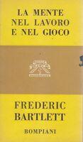 LA MENTE NEL LAVORO E NEL GIOCO di Frederic Bartle 1957 Bompiani