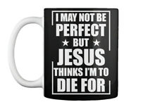 Cool Jesus Thinks Im To Die For Gift Coffee Mug Gift Coffee Mug