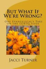 But What If We're Wrong? : One Evangelical's Take on the LGBTQ Issue by Jacci...