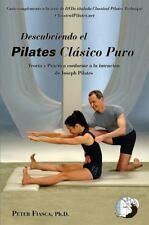 Descubriendo Pilates Cl?sico Puro: By Peter Fiasca, PhD