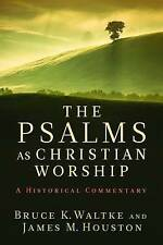 The Psalms as Christian Worship: An Historical Commentary by Bruce K. Waltke