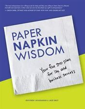Paper Napkin Wisdom : Your Five Step Plan for Life and Business Success by...