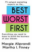Best Worst First: 75 Network Marketing Experts on Everything You Need to Know to