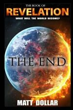 Revelation... the End : What Will the Earth Become? by Matt Dollar (2014,...