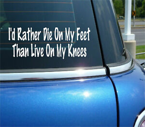 I'D RATHER DIE ON MY FEET THAN LIVE ON MY KNEES PROTEST RESIST DECAL STICKER