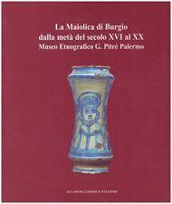 LA MAIOLICA DI BURGIO DALLA META' DEL SECOLO XVI AL XX MUSEO PITRE' (WA788)