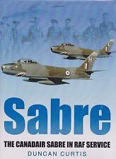 Sabre: The Canadair Sabre in RAF Service by D. Curtis (F-86 Sabre Jet, CL-13)
