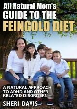 All Natural Mom's Guide to the Feingold Diet : A Natural Approach to ADHD and...