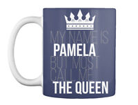Pamela Most Call Me The Queen - My Name Is But Gift Coffee Mug
