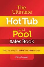 The Ultimate Hot Tub and Pool $Ales Book: Discover How to Double Your $Ales in 7