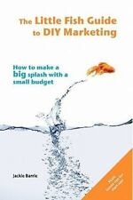 The Little Fish Guide to DIY Marketing : How to Make a Big Splash with a...