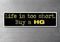 Lifes to short buy a HG sticker quality 7yr vinyl water & fade proof holden