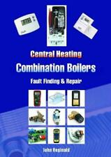 Central Heating Combination Boilers: Fault Finding and Repair by John Reginald,