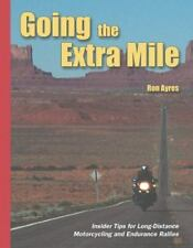 Going the Extra Mile : A Handbook for Long-Distance Motorcycling and Endurance R