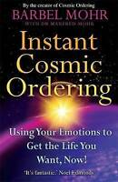 Instant Cosmic Ordering: Using Your Emotions To Get The Life You Want, Now!: Usi