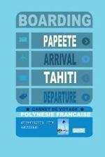Carnet de Voyage Polynésie Française : Guide de Voyage Tahiti. Agenda de...