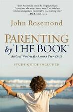 Parenting by the Book : Biblical Wisdom for Raising Your Child by John...