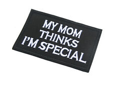 MY MOM THINKS I'M SPECIAL MORALE MILSPEC TACTICAL 3D EMBRODIERED HOOK PATCH -01