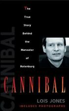 Cannibal : The True Story Behind the Maneater of Rotenburg by Lois Jones Book