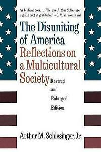 The Disuniting of America: Reflections on a Multicultural Society. By Arthur M.S