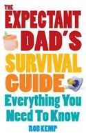 The Expectant Dad's Survival Guide: Everything You Need to Know by Rob Kemp | Pa