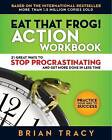 Eat That Frog! Action Workbook: 21 Great Ways to Stop Procrastinating and Get Mo